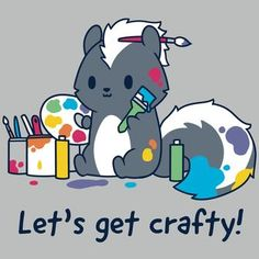 """Let's Get Crafty! T-Shirt TeeTurtle Gray t-shirt featuring a skunk covered in paint and holding a paint brush and a palette while surrounded by paint cans with shirt text reading """"Let's Get Crafty! Cute Cartoon Drawings, Cute Animal Drawings, Kawaii Drawings, Cute Animal Quotes, Cute Funny Animals, Cute Quotes, Cute Puns, Cute Memes, Funny Cute"""