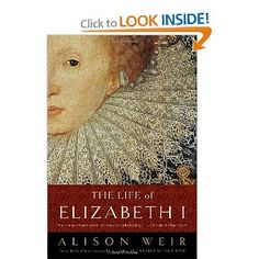 """The Life of Elizabeth I...I am so intrigued by this woman's life. She is the ultimate """"Independant Woman"""""""
