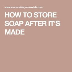 HOW TO STORE SOAP AFTER IT'S MADE