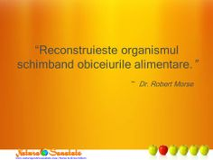"""Reconstruieste organismul schimband obiceiurile alimentare."" ~ Dr. Robert Morse #alcalinizare #detoxifiere #energizare Biochemistry"