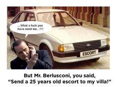 "berlusconi: ""send a 25 years old escort to my villa!"" #dafuq"