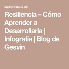 Resiliencia – Cómo Aprender a Desarrollarla | Infografía | Blog de Gesvin