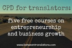 Freelance translators are entrepreneurs. And all translators need to be able to think like their clients. These are two good reasons why learning about entrepreneurship and business growth is an ex...