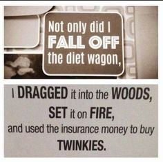 Not only did I fall off the diet wagon, I dragged it into the woods, se it on fire and used the insurance money to buy Marses, Milkey ways and Snickers. Haha Funny, Funny Shit, Funny Memes, Funny Stuff, Funny Sayings, That's Hilarious, Humorous Quotes, Gym Stuff, Jokes Quotes