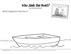 Studying sink and float? Who Sank the Boat? by Pamela Allen is a perfect literature connection. Follow up with this story recall page on which a student can draw and/or write her answer. Literacy Activities, Activities For Kids, Sink Or Float, Boat Drawing, Boat Crafts, Kindergarten Themes, Preschool Writing, Author Studies, Reading Lessons
