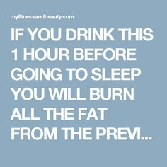 IF YOU DRINK THIS 1 HOUR BEFORE GOING TO SLEEP YOU WILL BURN ALL THE FAT FROM THE PREVIOUS DAY!   Fitness and Beauty