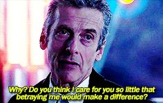 betrayal.  Peter Capaldi, Doctor Who #12//Broke my heart and made me go TWELVE
