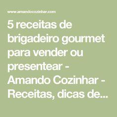 5 receitas de brigadeiro gourmet para vender ou presentear - Amando Cozinhar - Receitas, dicas de culinária, decoração e muito mais!