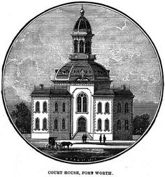 History of Tarrant County, Texas  Fort Worth County Seat