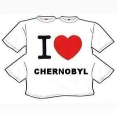 I love Chernobyl T-shirts - Rude but Funny