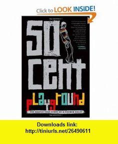 Playground (9781595144348) 50 Cent, Lizzie Akana , ISBN-10: 159514434X  , ISBN-13: 978-1595144348 ,  , tutorials , pdf , ebook , torrent , downloads , rapidshare , filesonic , hotfile , megaupload , fileserve