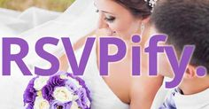 RSVPify. is the new way for your wedding guests to RSVP. Easily create beautiful online RSVPs for all your celebrations. http://www.rsvpify.com