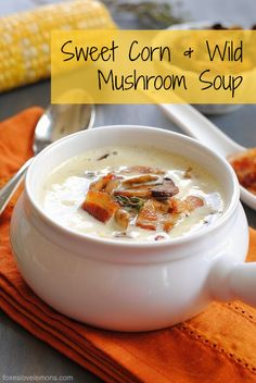 """Sweet Corn  Wild Mushroom Soup - A creamy  soup celebrating sweet corn. Topped with crispy bacon and seared wild mushrooms. From Michael Symon's """"Live To Cook"""" cookbook. 