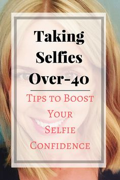 Selfies can be tricky over-40.  Some tips to make it easier