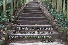 "Inspirational Quote: ""The elevator to success is out of order. You'll have to use the stairs… one step at a time."" ~ Joe Girard"