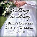 All Things Are Ready - A Bride's Complete Christian Wedding Planner - this will come in handy...one day in the future