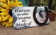 Horses are what dreams are made of rustic by Rustyhorseshoesigns