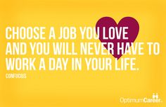 Choose a job you love and you will never have to work a da… | Flickr
