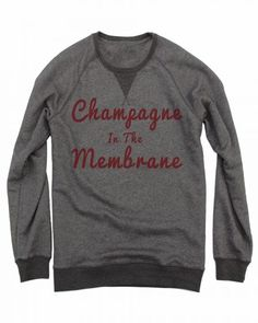Champagne In The Membrane Crewneck Sweater Shirts With Creative Words Grey - True Love Tees !