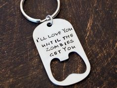 I'll Love You Until the Zombies Get You- Bottle Opener Key Chain, Bottle Opener Key Chain for Men. $19.50, via Etsy.