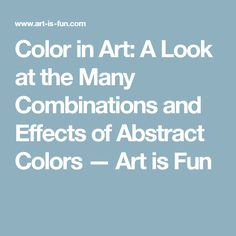 Color in Art: A Look at the Many Combinations and Effects of Abstract Colors — Art is Fun