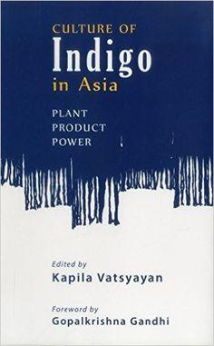 Culture Of Indigo: Plant, Product, Power