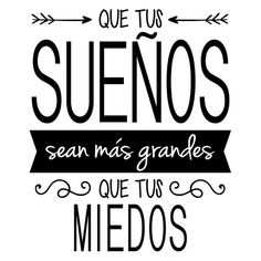 Vinilo que tus sueños sean más grandes que tus miedos Positive Phrases, Motivational Phrases, Inspirational Quotes, Message Positif, Beau Message, Foto Transfer, Mr Wonderful, Messages, Love You