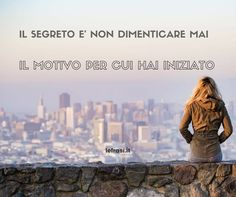 Il segreto è non dimenticare mai il motivo per cui hai iniziato.  http://www.lefrasi.it/frase/segreto-non-dimenticare-mai-motivo-cui/  #frasi #frasibelle #citazioni #quotes #quotes #successo #ispirazione