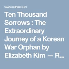 Ten Thousand Sorrows : The Extraordinary Journey of a Korean War Orphan by Elizabeth Kim — Reviews, Discussion, Bookclubs, Lists