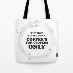 """Tote bag typography quote from the movie glengarry glen ross. """"Put that Coffee down. Coffee's for closers only"""". Glengarry Glen Ross, G Man, Closer, Shopping Bag, Cinema, Typography, Reusable Tote Bags, Quote, Movie"""