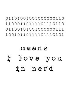 Code decoration ideas for Greg's 30th birthday: means i love you in nerd. binary code. computer language. love. nerd love. - $7
