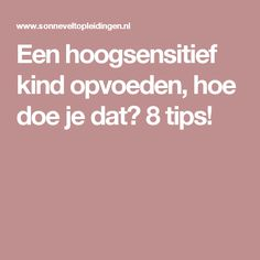 Een hoogsensitief kind opvoeden, hoe doe je dat? 8 tips! Highly Sensitive Person, Feel Tired, Happy Kids, Critical Thinking, Adhd, Good To Know, Coaching, Parenting, Education