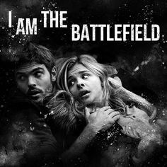 """""""...if this is humanity's last war, then I am the battlefield."""" - Cassie in The 5th Wave 