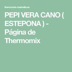 PEPI VERA CANO ( ESTEPONA ) - Página de Thermomix