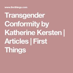 Transgender Conformity by Katherine Kersten | Articles | First Things