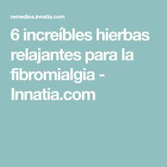 6 increíbles hierbas relajantes para la fibromialgia - Innatia.com