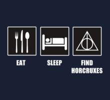 Eat Sleep Find Horcruxes. Need this on a shirt one day.