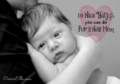 Love this list of 10 nice things you can do for a new mom! #baby #motherhood