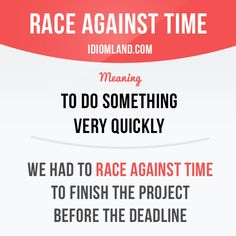 """""""Race against time"""" means """"to do something very quickly"""". Example: We had to race against time to finish the project before the deadline. Want to learn English? Choose your topic here: learzing.com #idiom #idioms #saying #sayings #phrase #phrases #express"""