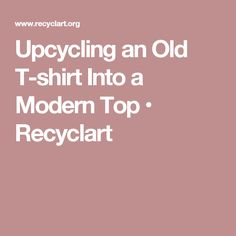 Upcycling an Old T-shirt Into a Modern Top • Recyclart