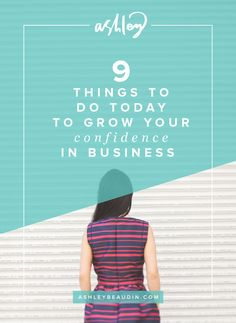 9 Things to Do Today to Grow Your Confidence in Business — Ashley Beaudin Business Advice, Start Up Business, Growing Your Business, Business Planning, Online Business, Business Articles, Things To Do Today, Branding, Find A Job
