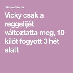 Vicky csak a reggelijét változtatta meg, 10 kilót fogyott 3 hét alatt Kili, Health Fitness, Math Equations, Awesome, Be Awesome, Health And Fitness