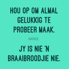 Quotable Quotes, Me Quotes, Funny Quotes, Funny Memes, Jokes, Inspiring Quotes About Life, Inspirational Quotes, Motivational, Afrikaanse Quotes