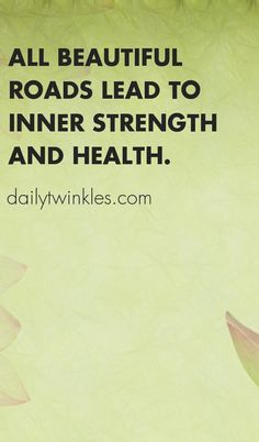 All beautiful roads lead to inner strength and health.