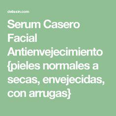 Serum Casero Facial Antienvejecimiento {pieles normales a secas, envejecidas, con arrugas}