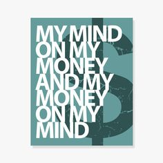 My Mind On My Money And My Money On My Mind art print based on song lyrics. This print will look great in your office. Teal green background and grunge dollar sign. - Archival full-color print on muse