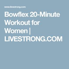 Bowflex 20-Minute Workout for Women | LIVESTRONG.COM