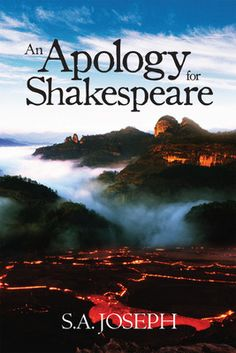 An Apology For Shakespeare by S. A. Joseph ....  Poetry is life, Poetry is truth, Poetry is language of heart, Poetry is eternal music, Poetry is frosted fire. Without poetry the life would be a floundering one.