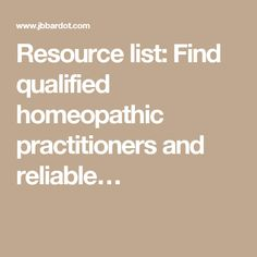 Resource list: Find qualified homeopathic practitioners and reliable…