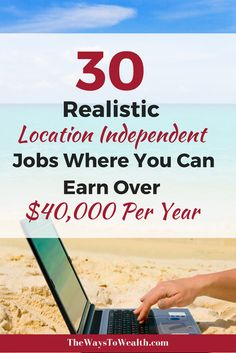 Check out these 30 different jobs and careers where you can realistically earn over $40,000 per year working from home or anywhere in the world.